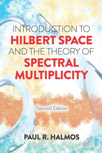 Introduction to Hilbert Space and the Theory of Spectral Multiplicity - Second Edition ebook by Paul R. Halmos