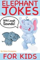 Elephant Jokes For Kids ebook by Peter Crumpton