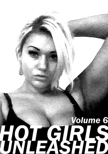 Hot Girls Unleashed - A sexy photo book - Volume 6 ebook by Marianne Tolstag