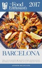 Barcelona - 2017 - The Food Enthusiast's Complete Restaurant Guide ebook by Andrew Delaplaine