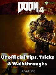 Doom 4 Xbox Unofficial Tips, Tricks and Walkthroughs ebook by Chala Dar
