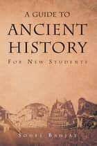 A Guide to Ancient History - For New Students ebook by Sohel A. Bahjat