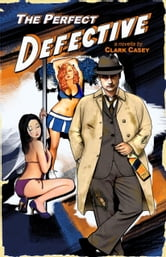 The Perfect Defective ebook by Clark Casey