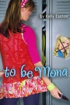 To Be Mona ebook by Kelly Easton