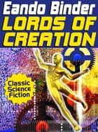 Lords of Creation ebook by Eando Binder