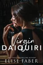 Virgin Daiquiri ebook by Elise Faber