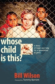 Whose Child is This? - a story of hope and help for a generation at peril ebook by Bill Wilson