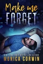 Make Me Forget - an Enemies to Lovers Romance ebook by Monica Corwin, CJC Photography
