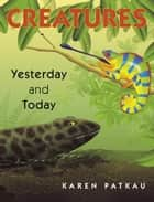 Creatures Yesterday and Today ebook by Karen Patkau