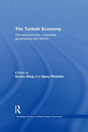 The Turkish Economy - The Real Economy, Corporate Governance and Reform ebook by Sumru G. Altug,Alpay Filiztekin