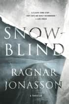 Snowblind - A Thriller ebook by Ragnar Jonasson