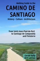 Walking Guide to the Camino de Santiago History Culture Architecture ebook by Gerald Kelly