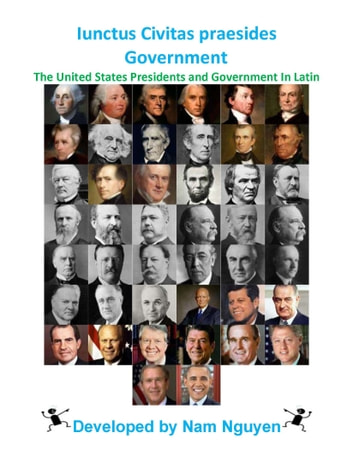 Iunctus Civitas praesides Government - The United States Presidents and Government In Latin ebook by Nam Nguyen