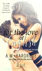 For the love of English - Edizione Italiana ebook by A.M. Hargrove