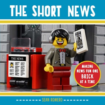 The Short News - Making News Fun One Brick at a Time ebook by Sean Romero