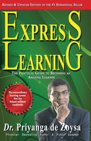 Express Learning - The Practical Guide to Becoming an Amazing Learner ebook by Dr. Priyanga de Zoysa