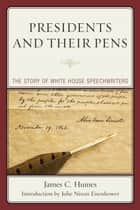 Presidents and Their Pens - The Story of White House Speechwriters ebook by James C. Humes, Julie Nixon Eisenhower