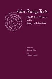 After Strange Texts - The Role of Theory in the Study of Literature ebook by Gregory S. Jay,David L. Miller,Gregory S. Jay,David L. Miller,Timothy Bahti,Edgar A. Dryden,Stephen Greenblatt,Geoffrey H. Hartman,Peggy Kamuf,Elizabeth A. Meese,Andrew Parker