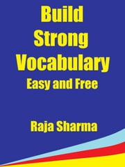 Build Strong Vocabulary: Easy and Free ebook by Raja Sharma