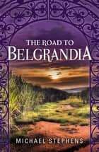 The Road To Belgrandia ebook by Michael Stephens