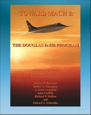 Toward Mach 2: The Douglas D-558 Program - Skystreak and Skyrocket Early Transonic Research Aircraft (NASA SP-4222) ebook by Progressive Management