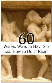 60 Wrong Ways To Have Sex: and how to do it right ebook by Paul Jenner