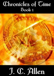 Chronicles of Time: Book 1 ebook by J. C. Allen