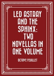 Led Astray and The Sphinx: Two Novellas In One Volume ebook by Octave Feuillet