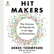 Hit Makers - The Science of Popularity in an Age of Distraction audiobook by Derek Thompson