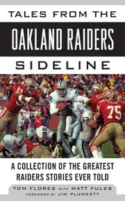 Tales from the Oakland Raiders Sideline - A Collection of the Greatest Raiders Stories Ever Told ebook by Tom Flores,Matt Fulks,Jim Plunkett