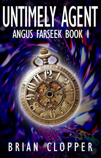 Untimely Agent - Angus Farseek, #1 eBook by Brian Clopper