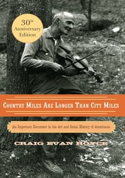 Country Miles Are Longer Than City Miles - An Important Document in the Art and Social History of Americana ebook by Craig Evan Royce