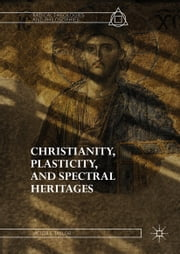 Christianity, Plasticity, and Spectral Heritages ebook by Victor E. Taylor