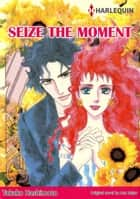 SEIZE THE MOMENT (Harlequin Comics) - Harlequin Comics ebook by Ann Major, Takako Hashimoto