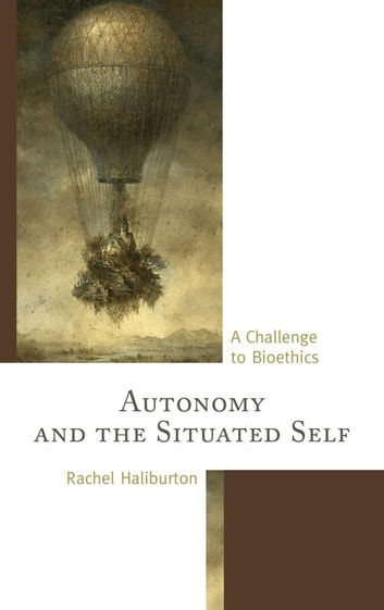 Autonomy and the Situated Self - A Challenge to Bioethics eBook by Rachel Haliburton