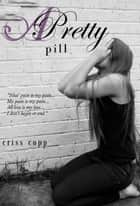 A Pretty Pill ebook by Criss Copp