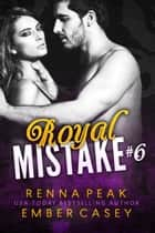 Royal Mistake #6 ebook by Renna Peak, Ember Casey