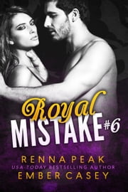 Royal Mistake #6 ebook by Renna Peak,Ember Casey