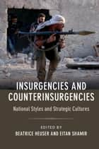 Insurgencies and Counterinsurgencies - National Styles and Strategic Cultures ebook by Beatrice Heuser, Eitan Shamir