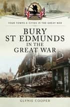 Bury St Edmunds in the Great War ebook by Glynis  Cooper