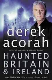 Haunted Britain and Ireland: Over 100 of the Scariest Places to Visit in the UK and Ireland ebook by Derek Acorah