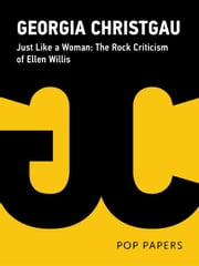 Just Like a Woman: The Rock Criticism of Ellen Willis ebook by Feedback Press