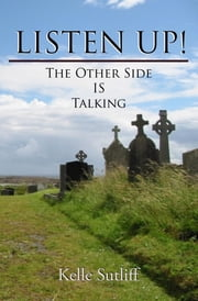 Listen Up! the Other Side Is Talking. ebook by Kelle Sutliff,Joan Schaublin,Robert Jacoby