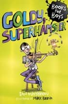 Books For Boys: 14: Goldy, Superhamster ebook by Ian Whybrow,Mark Beech