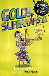 Books For Boys: 14: Goldy, Superhamster ebook by Ian Whybrow