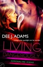 Living Dangerously ebook by Dee J. Adams