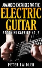 Advanced Exercises for the Electric Guitar - Paganini Caprice No. 5 ebook by Peter Laidler