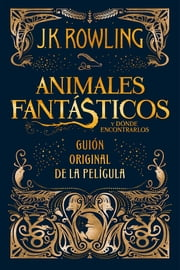 Animales fantásticos y dónde encontrarlos: guión original de la película ebook by Kobo.Web.Store.Products.Fields.ContributorFieldViewModel