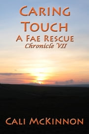 Caring Touch: a Fae Rescue ebook by Cali McKinnon