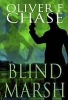 Blind Marsh ebook by Oliver F. Chase